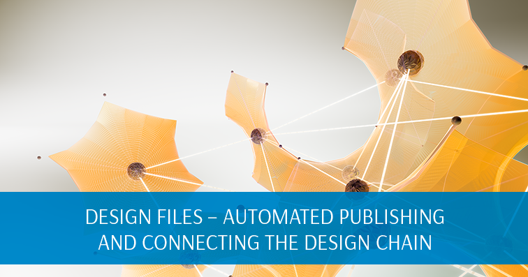 Design Files – Automated Publishing and Connecting the Design Chain
