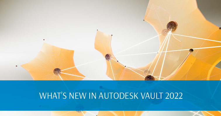 What's new in Autodesk Vault 2022