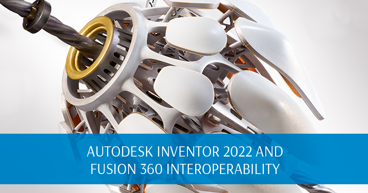 Autodesk Inventor 2022 and Fusion 360 Interoperability