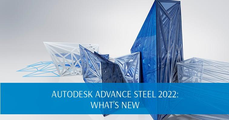 Autodesk Advance Steel 2022: What's New