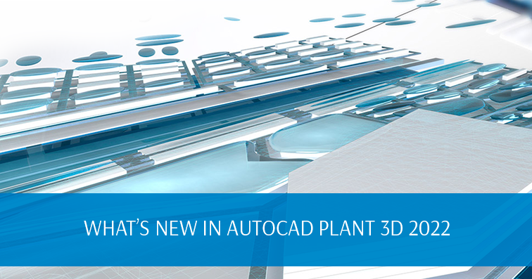 What's New in AutoCAD Plant 3D 2022