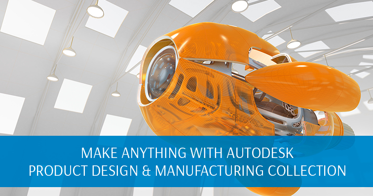 Make Anything with Autodesk Product Design and Manufacturing Collection
