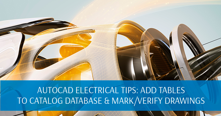 AutoCAD Electrical Tips: Add Tables to Catalog Database & Mark/Verify Drawings