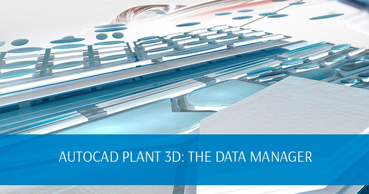 AutoCAD Plant 3D: The Data Manager
