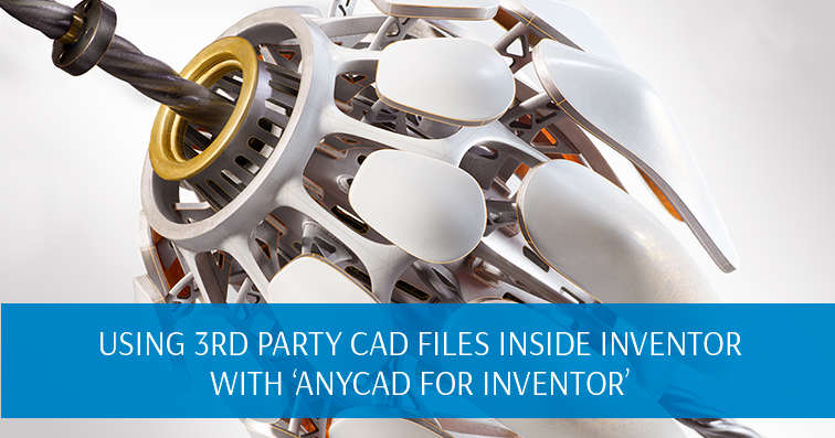 Using 3rd Party CAD Files Inside Inventor with 'AnyCAD for Inventor'